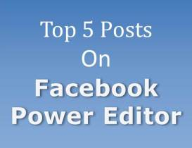 FB Power Editor Top 5 Posts on Facebook Power Editor   Week #43