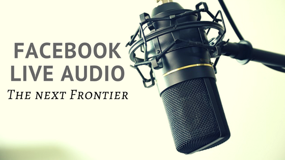 facebook live audio - the next frontier